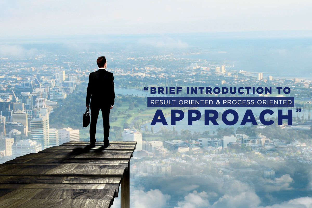 Brief Introduction to Result Oriented & Process Oriented